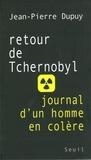 Jean-Pierre Dupuy - Retour de Tchernobyl - Journal d'un homme en colère.