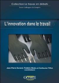 Jean-Pierre Durand et Frédéric Moatty - L'innovation dans le travail.