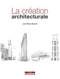 Jean-Pierre Durand - Les chemins de la création architecturale.