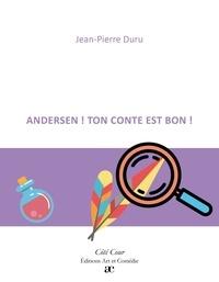 Jean-Pierre Duru - Andersen ! Ton conte est bon !.