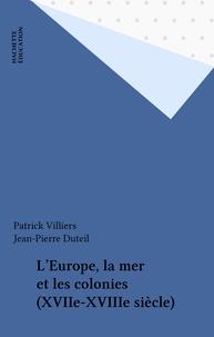 Jean-Pierre Duteil et Patrick Villiers - L'Europe, la mer et les colonies - XVIIe-XVIIIe siècle.