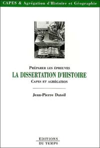 Jean-Pierre Duteil - La dissertation d'histoire - Préparer les épreuves Capes et agrégation.