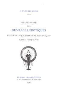 Jean-Pierre Dutel - Bibliographie des ouvrages érotiques publiés clandestinement en Français entre 1920 et 1970 - Volume 2.