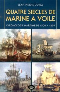 Jean-Pierre Duval - Quatres siècles de marine à voile - Chronologie maritime de 1500 à 1899.