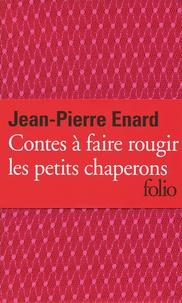Jean-Pierre Enard - Contes à faire rougir les petits chaperons.