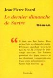 Jean-Pierre Enard - Le dernier dimanche de Sartre.