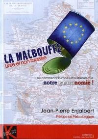 Jean-Pierre Enjalbert - La malbouffe libre et non faussée - Comment l'Europe ultra-libérale tue notre gastronomie.
