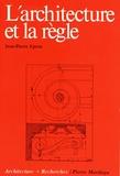 Jean-Pierre Epron - L'architecture et la règle - Essai d'une théorie des doctrines architecturales.