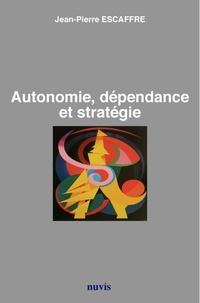 Jean-Pierre Escaffre - Autonomie, dépendance et stratégie.