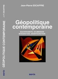 Jean-Pierre Escaffre - Géopolitique contemporaine - Souveraineté, soumission, intégration, désintégration.
