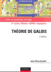 Jean-Pierre Escofier - Théorie de Galois - Cours et exercices corrigés.