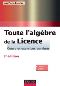 Toute l'algèbre de la Licence - Jean-Pierre Escofier - Format PDF - 9782100564583 - 28,99 €