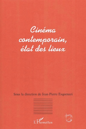 Jean-Pierre Esquenazi et  Collectif - Cinéma contemporain, état des lieux - Actes du colloque de Lyon, 2002.