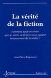 Jean-Pierre Esquenazi - La vérité de la fiction - Comment peut-on croire que les récits de fiction nous parlent sérieusement de la réalité ?.