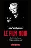 Jean-Pierre Esquenazi - Le film noir - Histoire et significations d'un genre populaire subversif.
