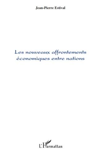 Jean-Pierre Estival - Les nouveaux affrontements économiques entre nations.