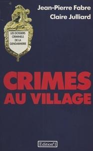 Jean-Pierre Fabre-Bernadac et Claire Julliard - Crimes au village.