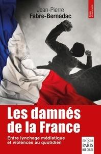 Jean Pierre Fabre-Bernadac - Les damnés de la France - Le lynchage des mal-pensants.