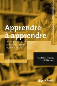 Jean-Pierre Famose et Eric Margnes - Apprendre à apprendre - La compétence clé pour s'affirmer et réussir à l'école.