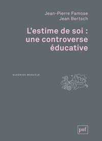 Jean-Pierre Famose et Jean Bertsch - L'estime de soi : une controverse éducative.