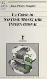 Jean-Pierre Faugère - La Crise du système monétaire international.
