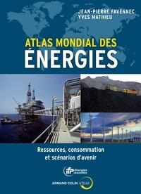 Jean-Pierre Favennec et Yves Mathieu - Atlas mondial des énergies - Ressources, consommation et scénarios d'avenir.