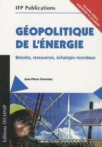 Jean-Pierre Favennec - Géopolitique de l'énergie - Besoins, ressources, échanges mondiaux.
