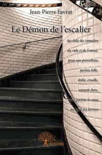 Jean-Pierre Favrat - Le démon de l'escalier.