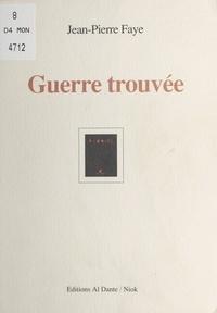 Jean-Pierre Faye - Guerre trouvée.