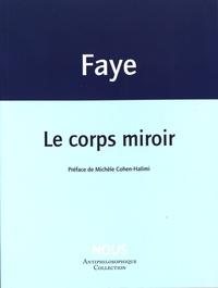 Jean-Pierre Faye - Le corps miroir.