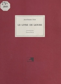 Jean-Pierre Faye - Le livre de Lioube.