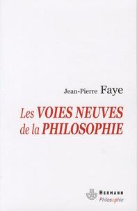 Jean-Pierre Faye - Les voies neuves de la philosophie - Tome 1, Philosophie du transformat.