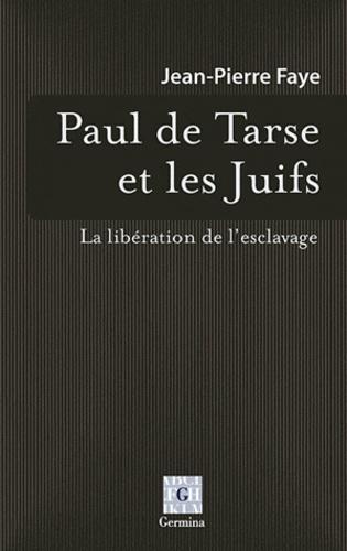 Jean-Pierre Faye - Paul de Tarse et les Juifs - La libération de l'esclavage.