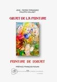 Jean-Pierre Fernandez et Philippe Collinet - Objet de la peinture, peinture de l'objet.