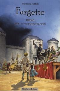 Jean-Pierre Ferrère - Fargette Tome 1 : Le sortilège de la Porete.