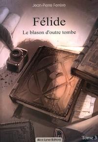 Jean-Pierre Ferrère - Félide Tome 3 : Le blason d'outre tombe.