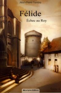 Jean-Pierre Ferrère - Félide Tome 6 : Echec au roy.