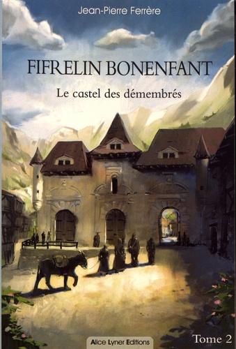 Fifrelin Bonenfant Tome 2 Le castel des démembrés