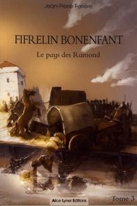 Jean-Pierre Ferrère - Fifrelin Bonenfant Tome 3 : Le pays des Ramond.