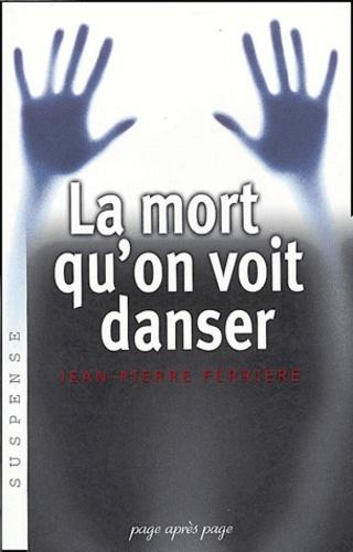Jean-Pierre Ferrière - La mort qu'on voit danser.