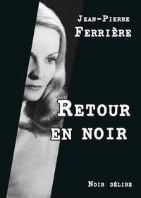 Jean-Pierre Ferrière - Retour en noir.