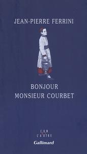 Jean-Pierre Ferrini - Bonjour monsieur Courbet.