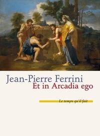 Jean-Pierre Ferrini - Et in arcadia ego.