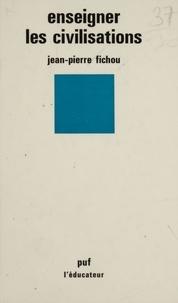 Jean-Pierre Fichou - Enseigner les civilisations.
