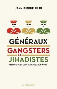 Jean-Pierre Filiu - Généraux, gangsters et jihadistes - Histoire de la contre-révolution arabe.