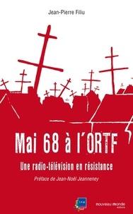 Jean-Pierre Filiu - Mai 68 à l'ORTF - Une radio-télévision en résistance.