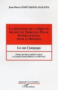 Jean-Pierre Fofé Djofia Malewa - La Question de la Preuve devant le Tribunal Pénal International pour le Rwanda - Le cas Cyangugu.