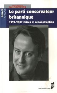 Jean-Pierre Fons et  Collectif - Le Parti conservateur britannique - 1997-2006 crises et reconstruction.