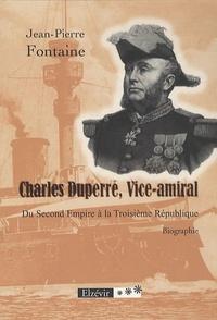 Jean-Pierre Fontaine - Charles Duperré, Vice-amiral - Du Second Empire à la Troisième République.