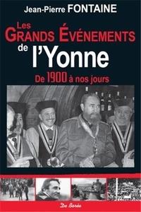 Jean-Pierre Fontaine - Les grands événements de l'Yonne - De 1900 à nos jours.